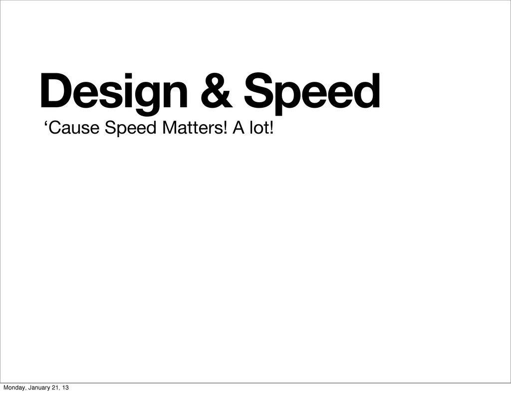 Design & Speed 'Cause Speed Matters! A lot! Mon...