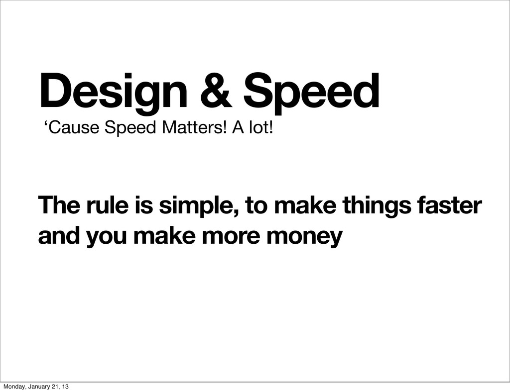 Design & Speed 'Cause Speed Matters! A lot! The...