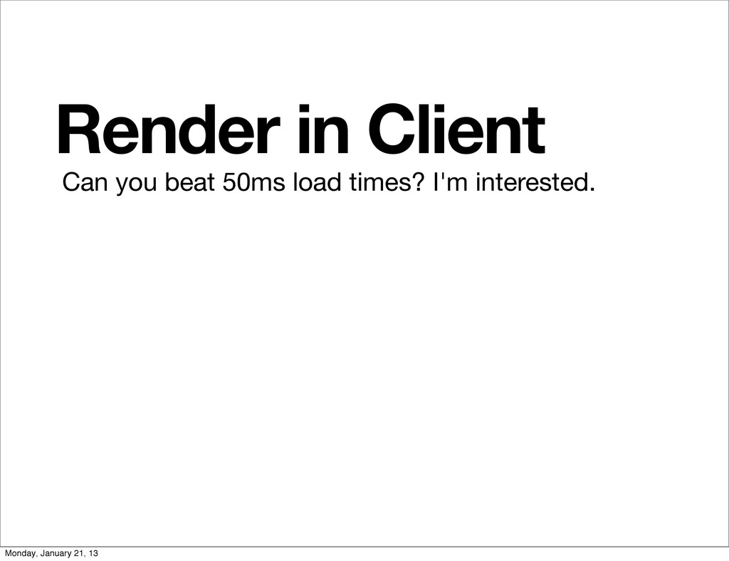 Render in Client Can you beat 50ms load times? ...