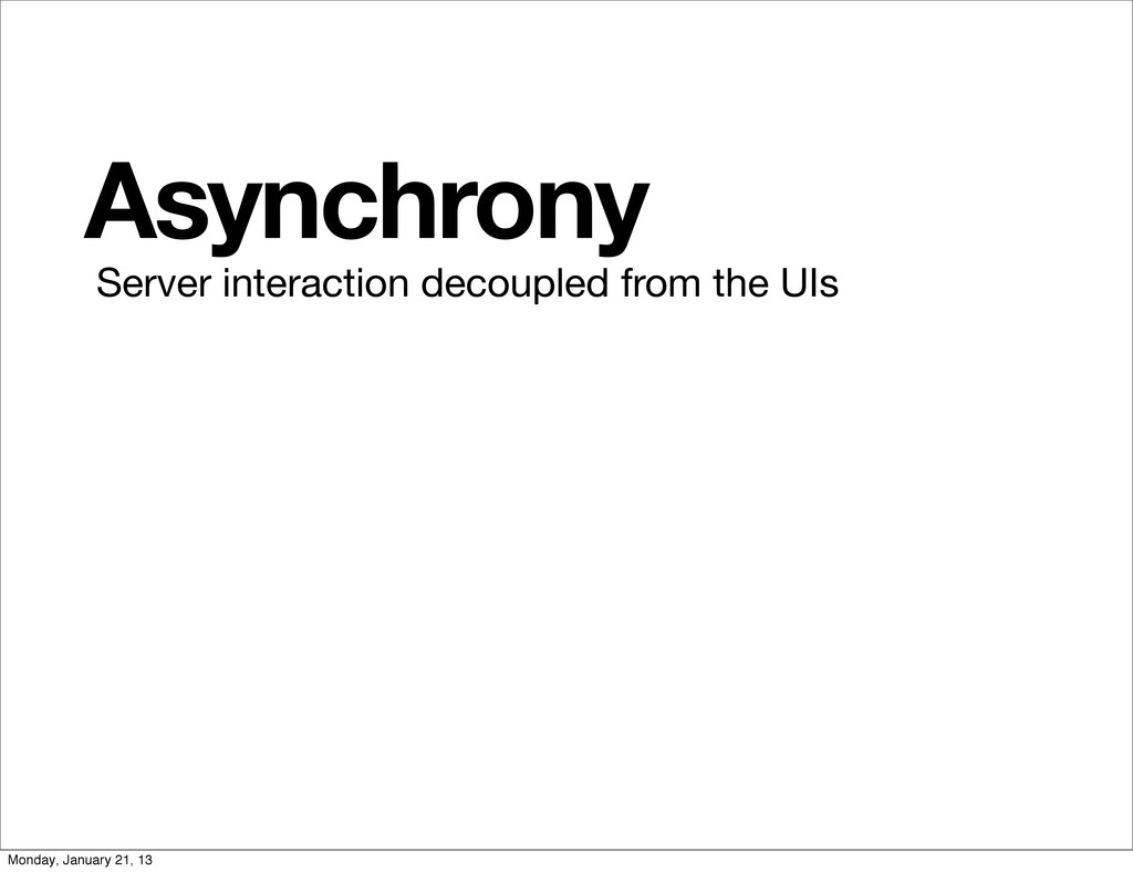 Asynchrony Server interaction decoupled from th...