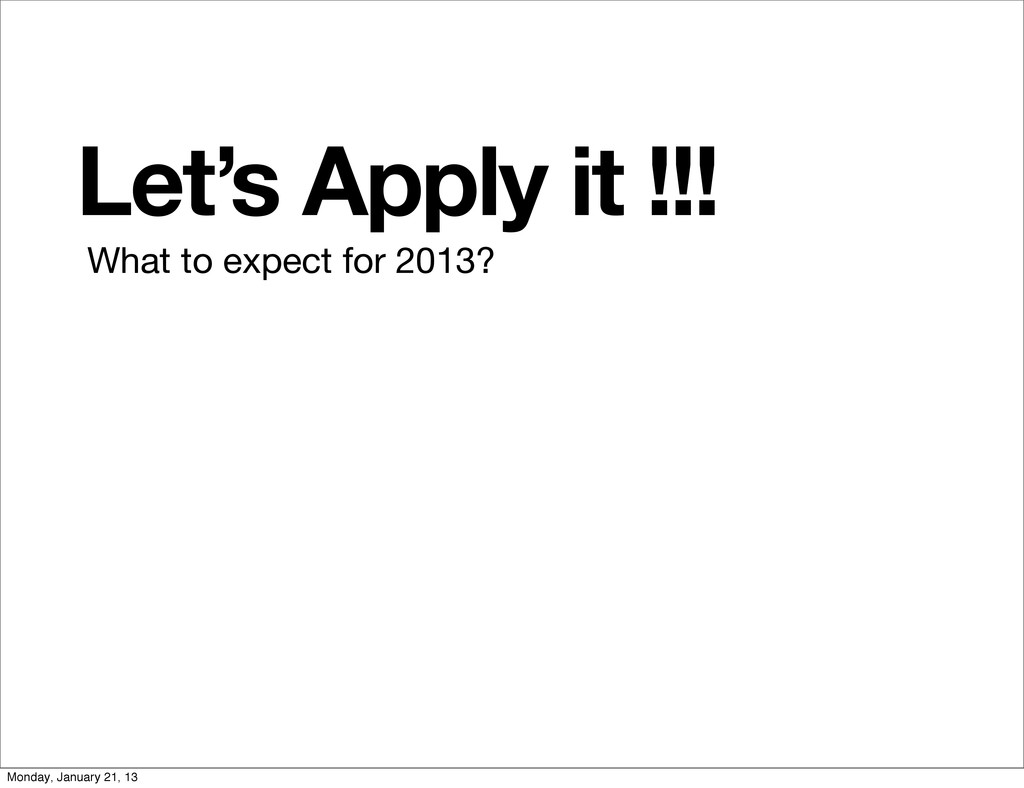 Let's Apply it !!! What to expect for 2013? Mon...