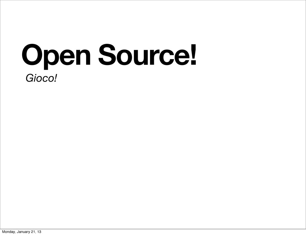 Gioco! Open Source! Monday, January 21, 13