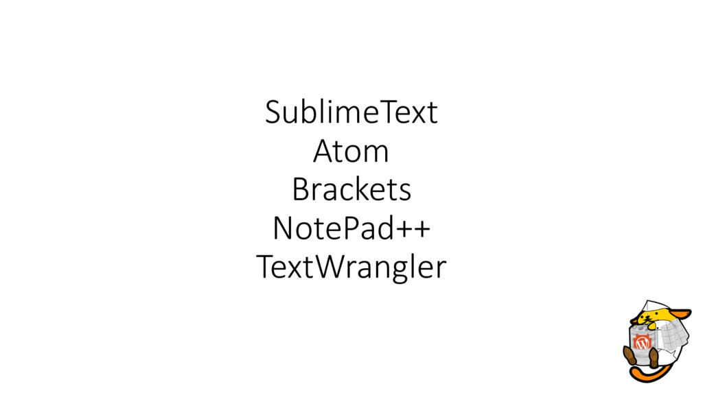 SublimeText Atom Brackets NotePad++ TextWrangler