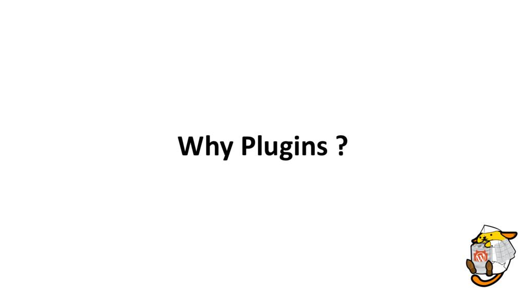 Why Plugins ?