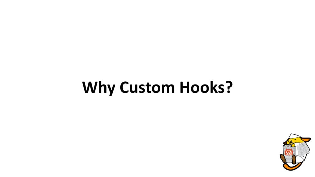 Why Custom Hooks?