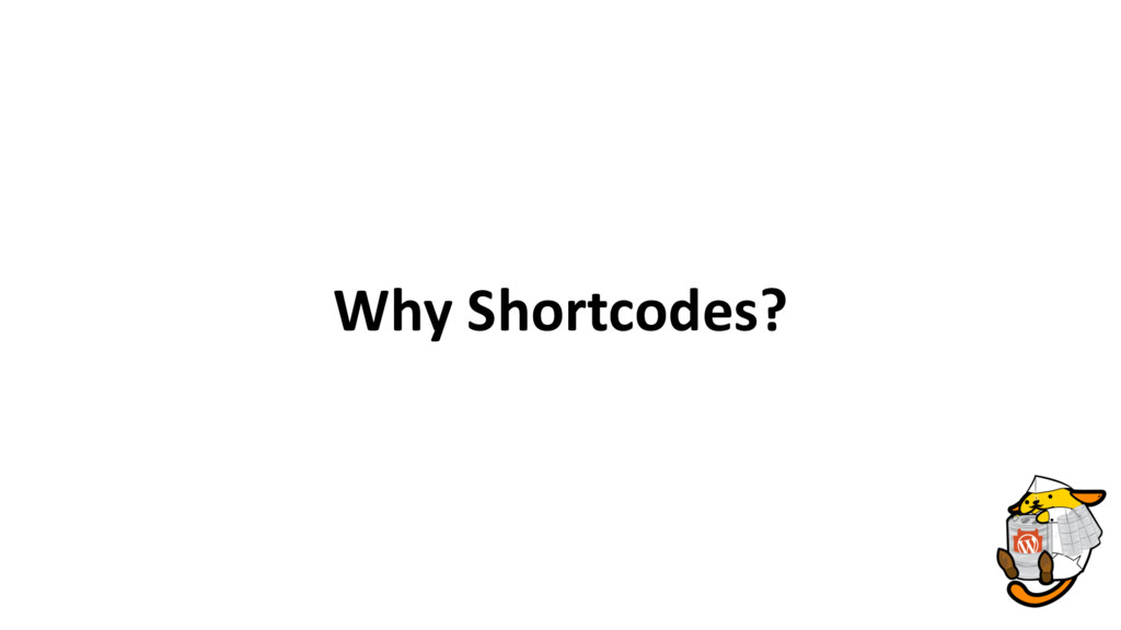 Why Shortcodes?