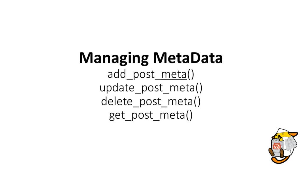 Managing MetaData add_post_meta() update_post_m...