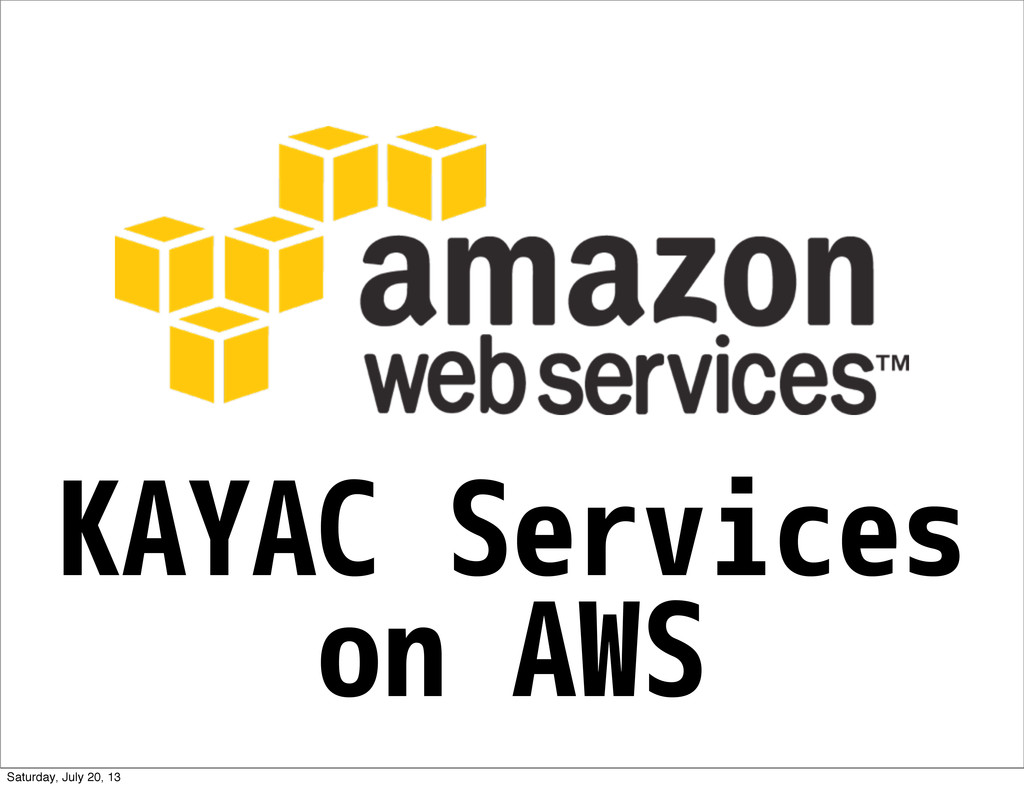 KAYAC Services on AWS Saturday, July 20, 13