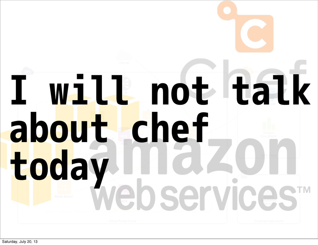 I will not talk about chef today Saturday, July...