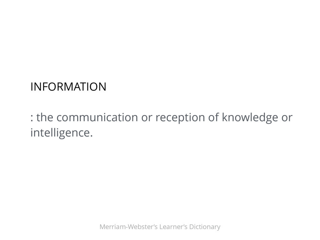 INFORMATION : the communication or reception of...