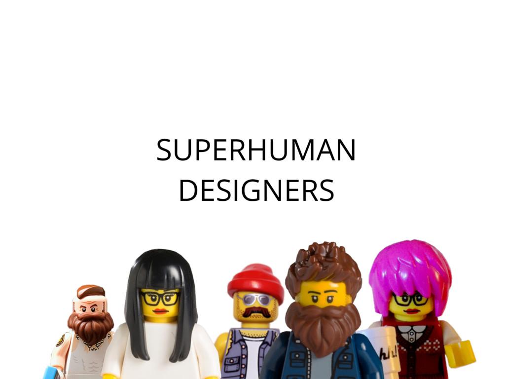 SUPERHUMAN DESIGNERS