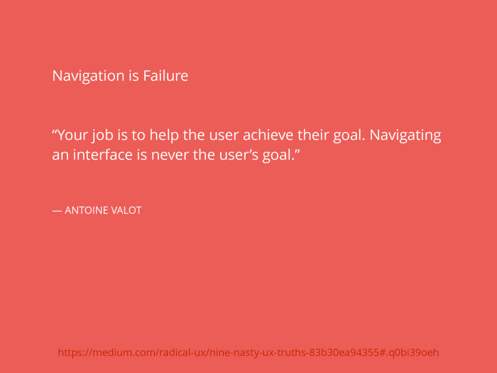 """Navigation is Failure """"Your job is to help the ..."""