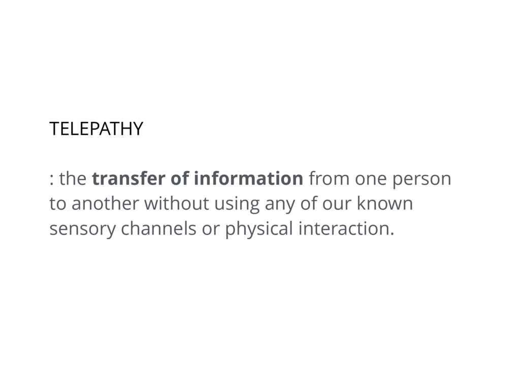 TELEPATHY : the transfer of information from on...