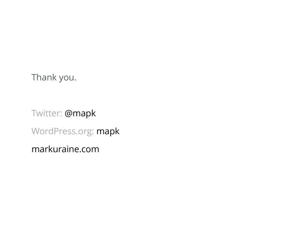 Thank you. Twitter: @mapk WordPress.org: mapk m...