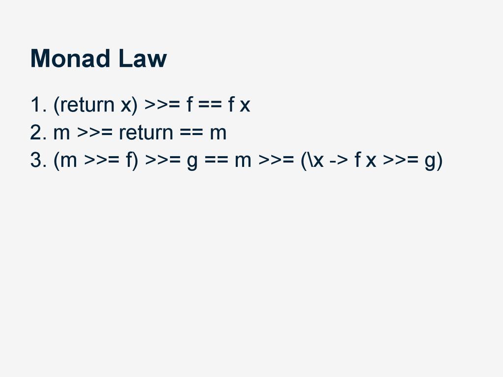Monad Law 1. (return x) >>= f == f x 2. m >>= r...