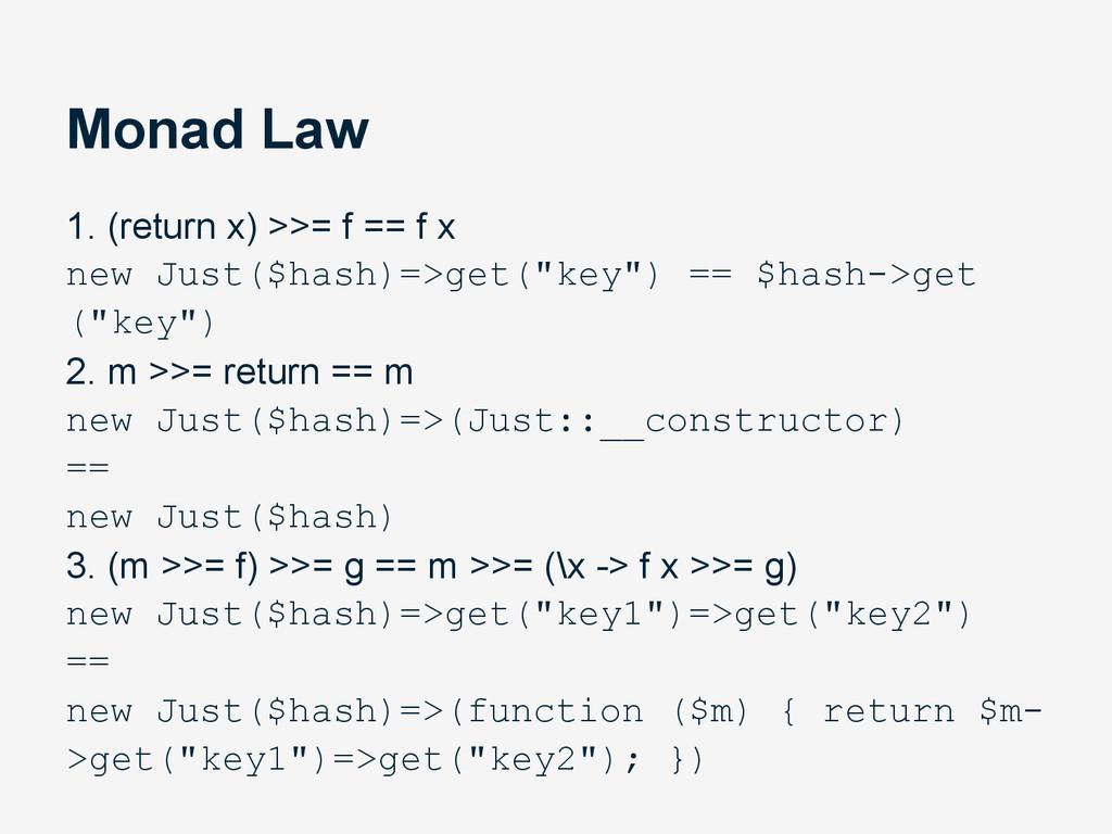 Monad Law 1. (return x) >>= f == f x new Just($...