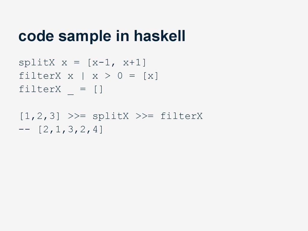 code sample in haskell splitX x = [x-1, x+1] fi...