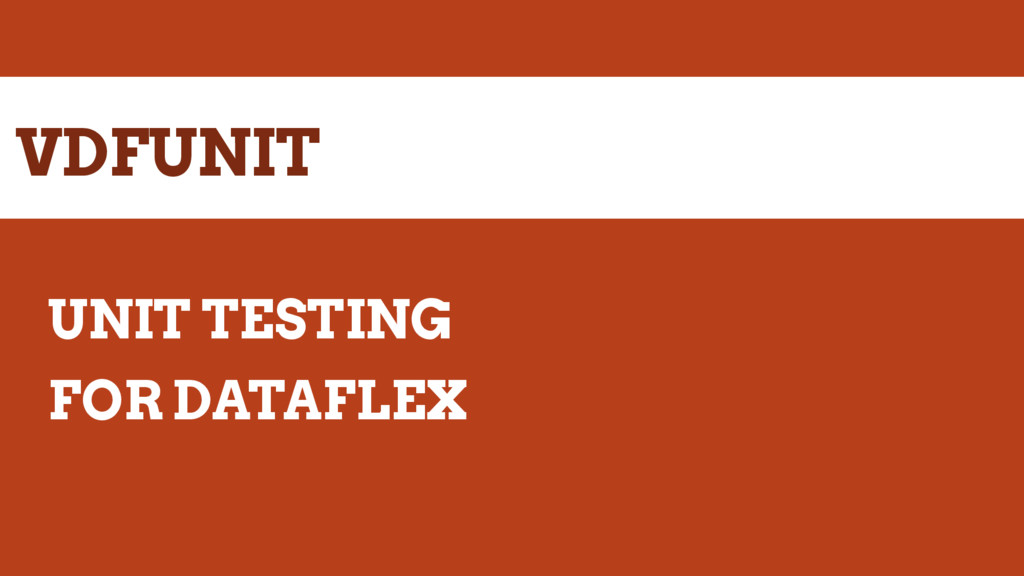 VDFUNIT UNIT TESTING FOR DATAFLEX