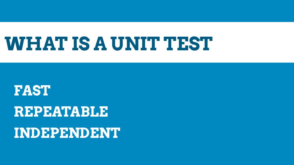 WHAT IS A UNIT TEST FAST REPEATABLE INDEPENDENT