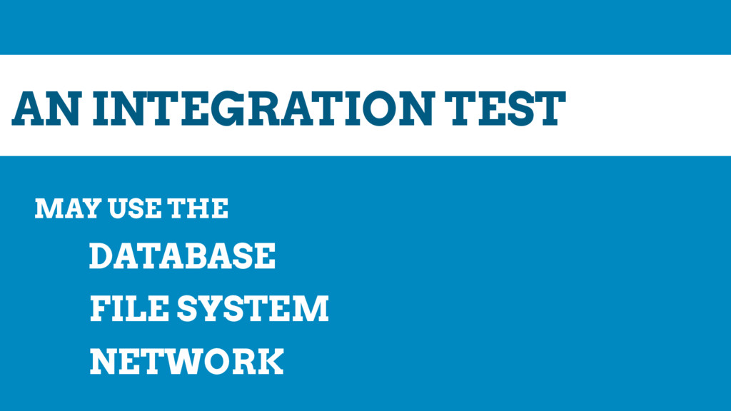 AN INTEGRATION TEST MAY USE THE DATABASE FILE S...