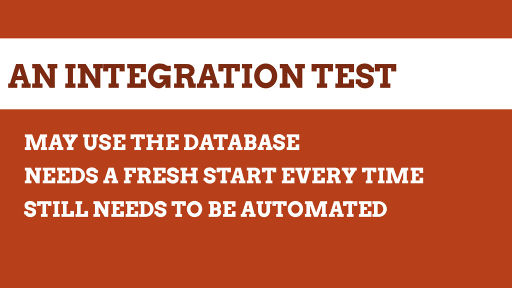 AN INTEGRATION TEST MAY USE THE DATABASE NEEDS ...