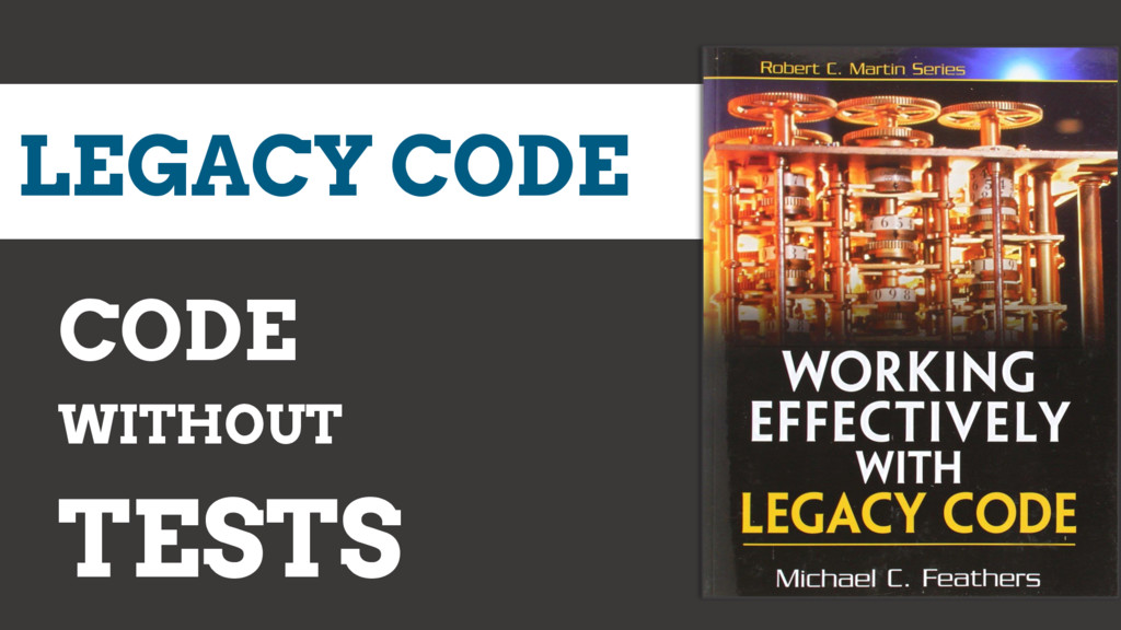 LEGACY CODE CODE WITHOUT TESTS