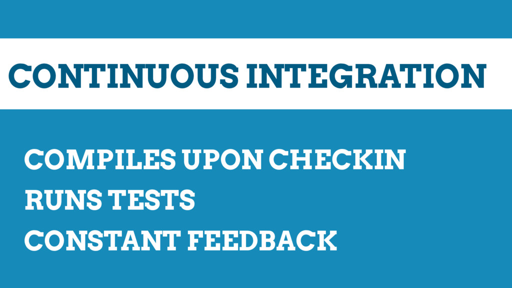CONTINUOUS INTEGRATION COMPILES UPON CHECKIN RU...