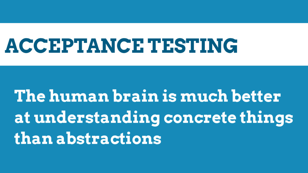 ACCEPTANCE TESTING The human brain is much bett...