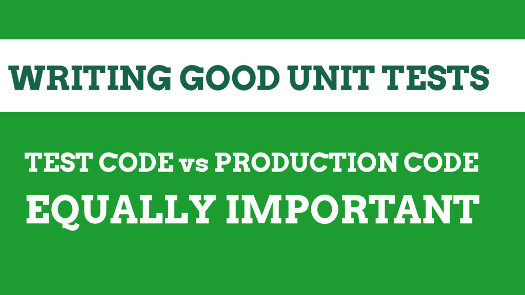 WRITING GOOD UNIT TESTS TEST CODE vs PRODUCTION...