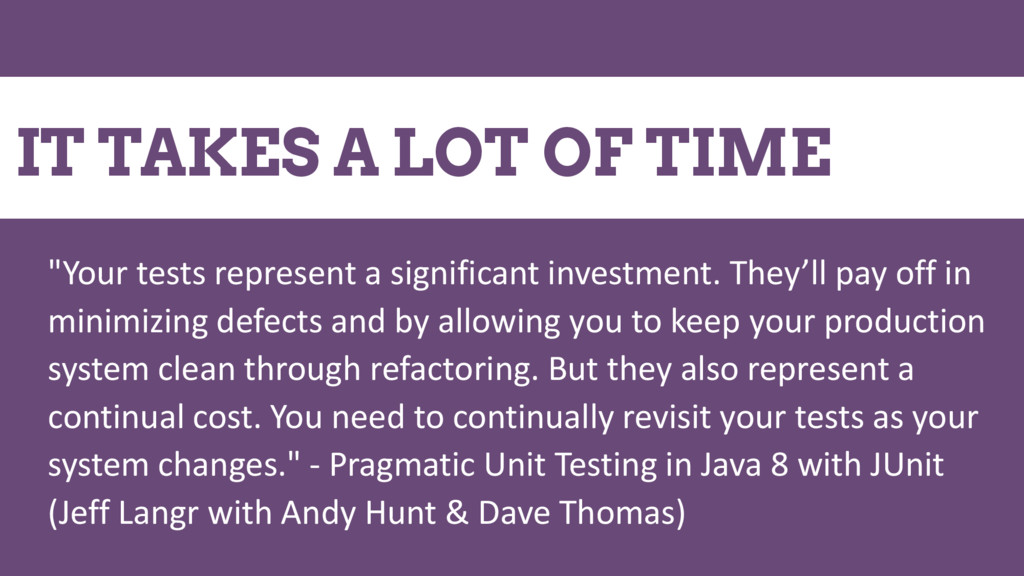 "IT TAKES A LOT OF TIME ""Your tests represent a ..."