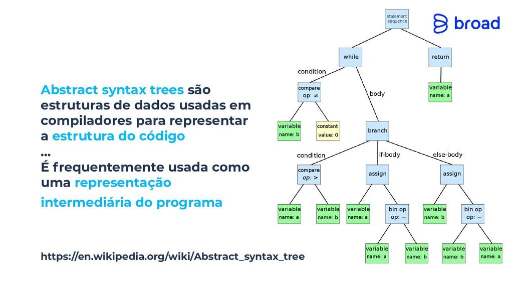 Abstract syntax trees são estruturas de dados u...