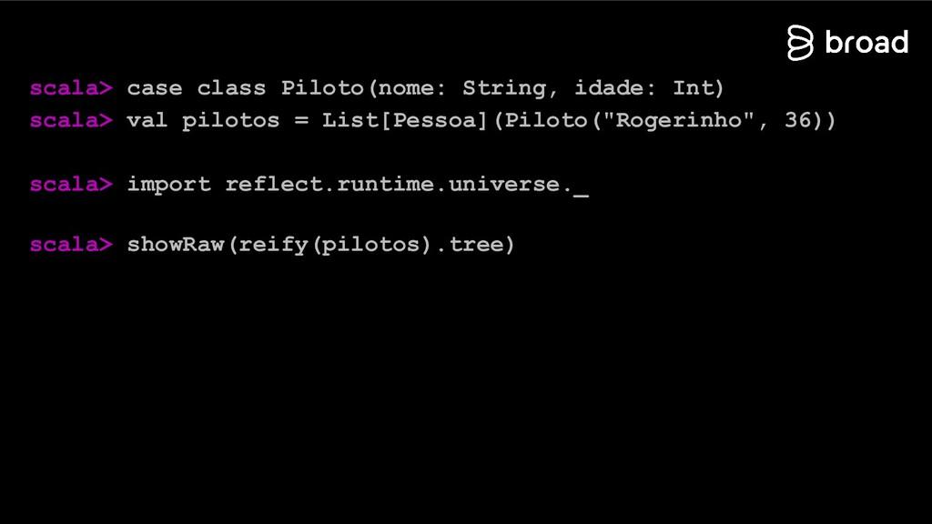 scala> case class Piloto(nome: String, idade: I...