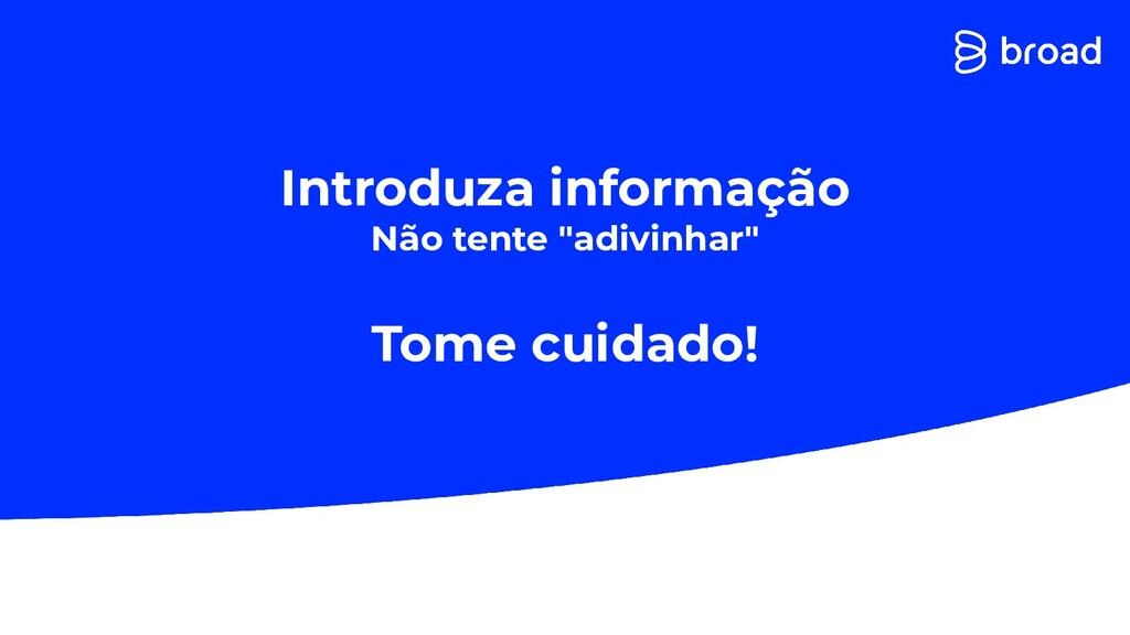 """Introduza informação Não tente """"adivinhar"""" Tome..."""