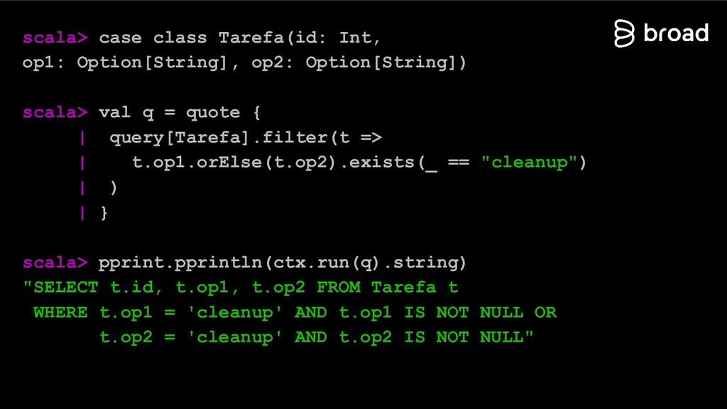 scala> case class Tarefa(id: Int, op1: Option[S...