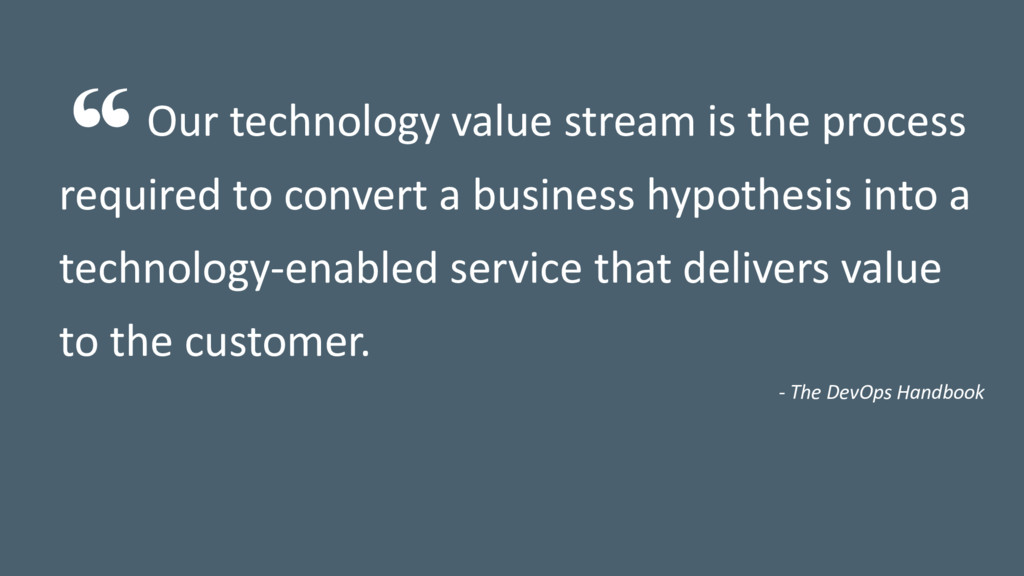 Our technology value stream is the process requ...