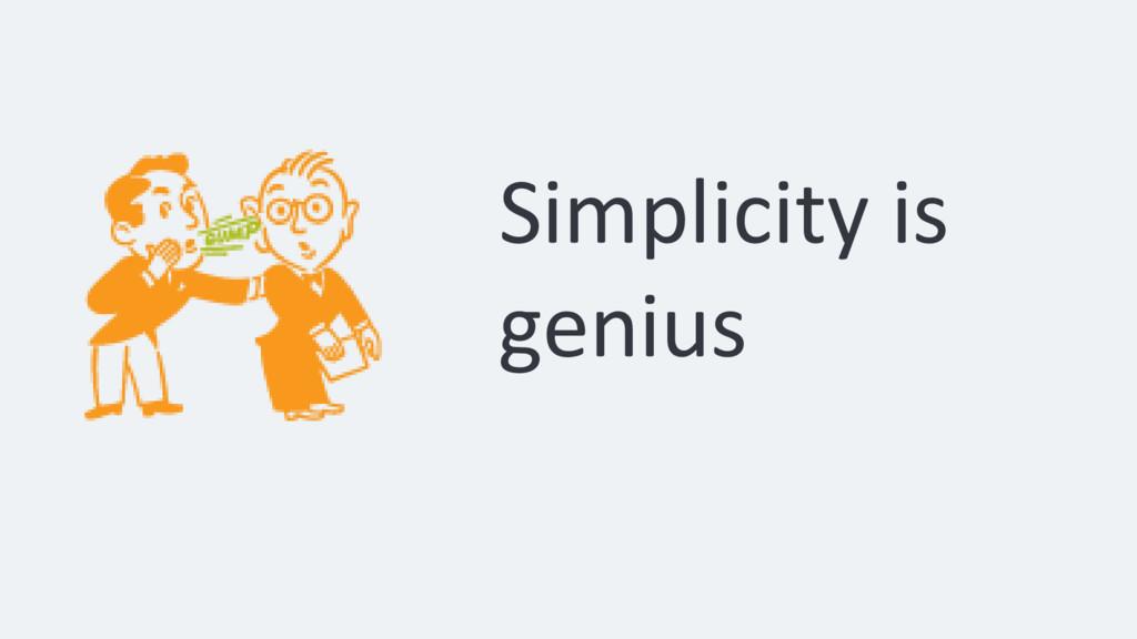 Simplicity is genius