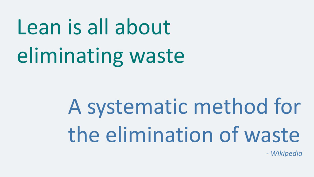 Lean is all about eliminating waste A systemati...