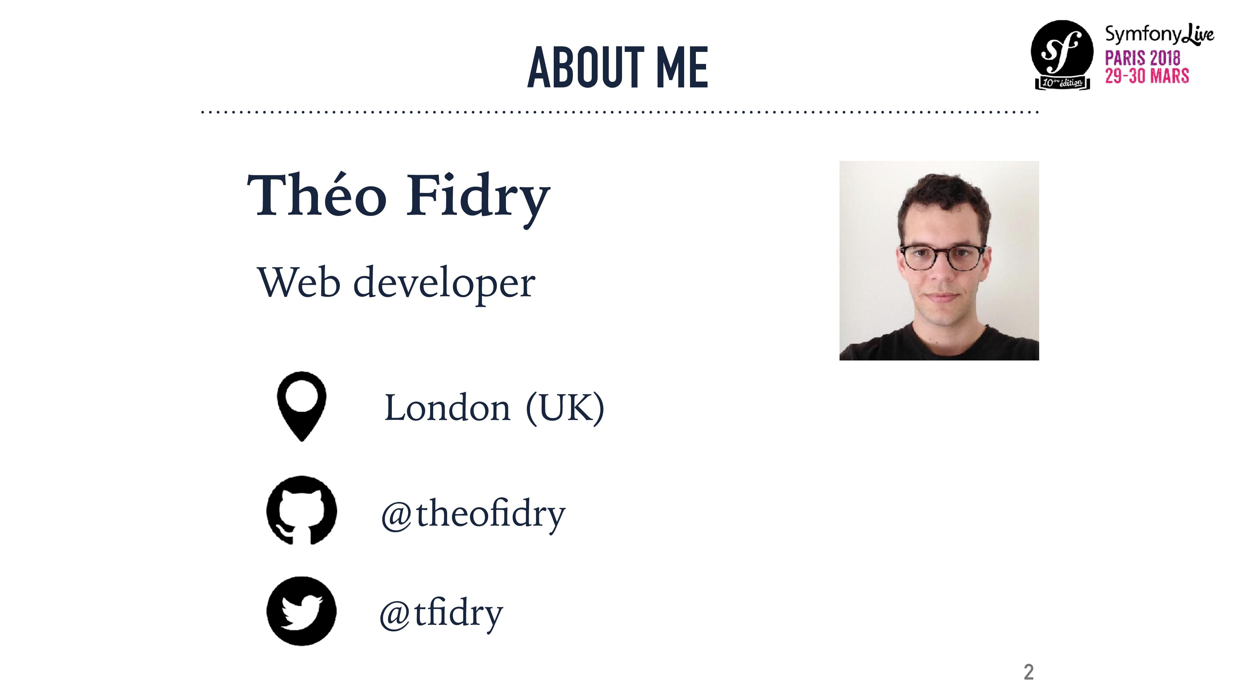 ABOUT ME 2 @tfidry @theofidry Théo Fidry Web deve...