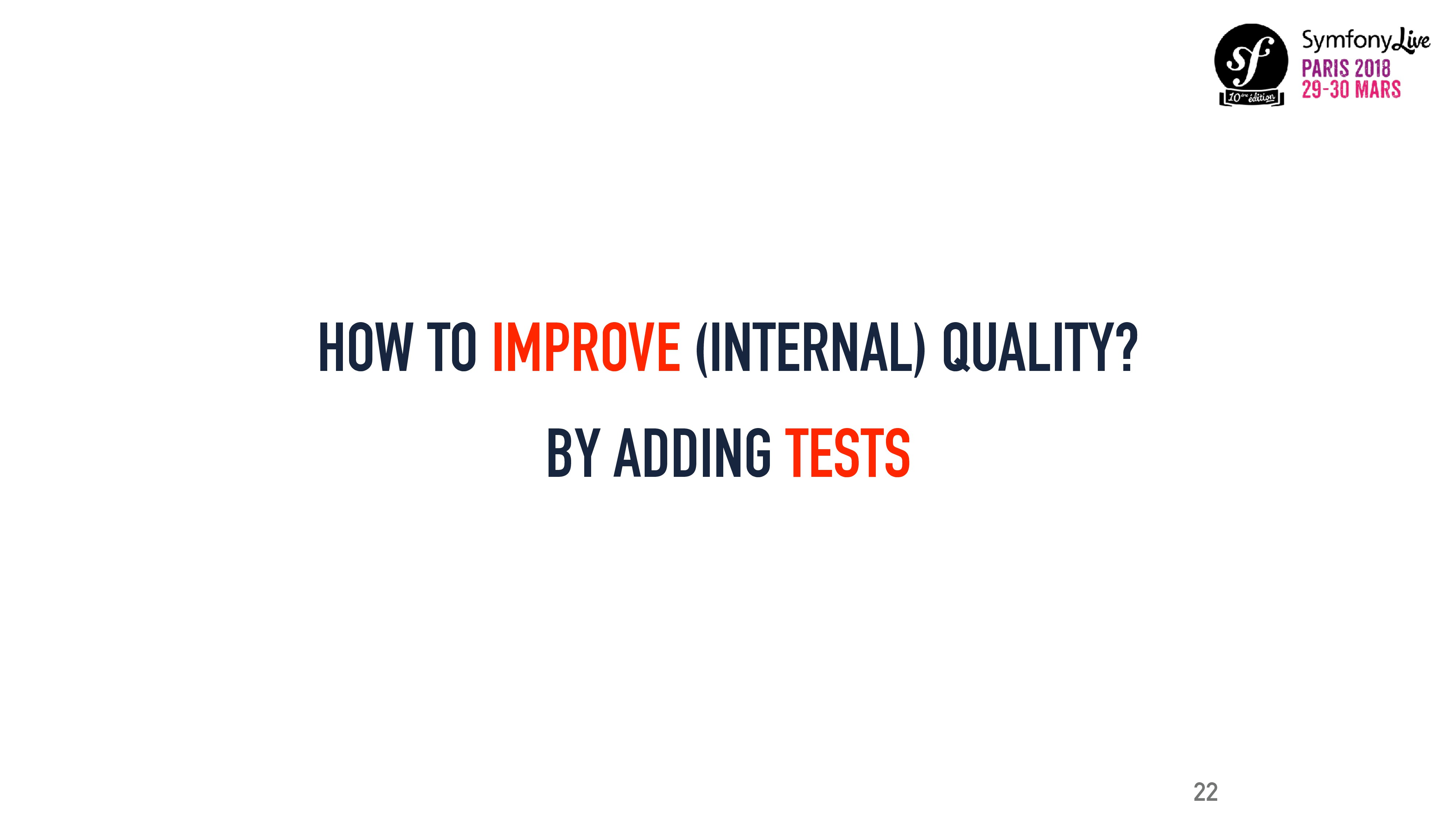 HOW TO IMPROVE (INTERNAL) QUALITY? 22 BY ADDING...