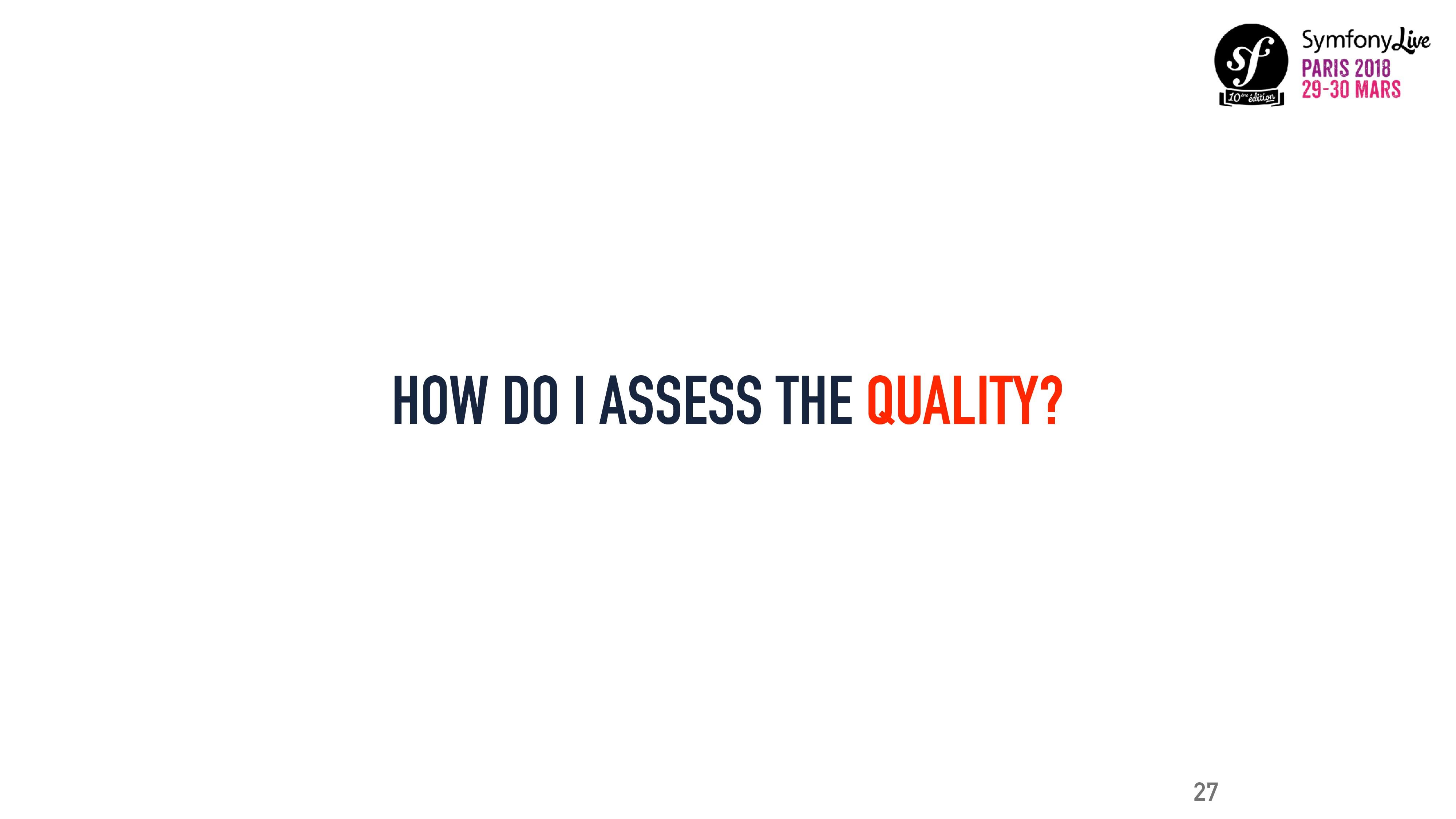 HOW DO I ASSESS THE QUALITY? 27