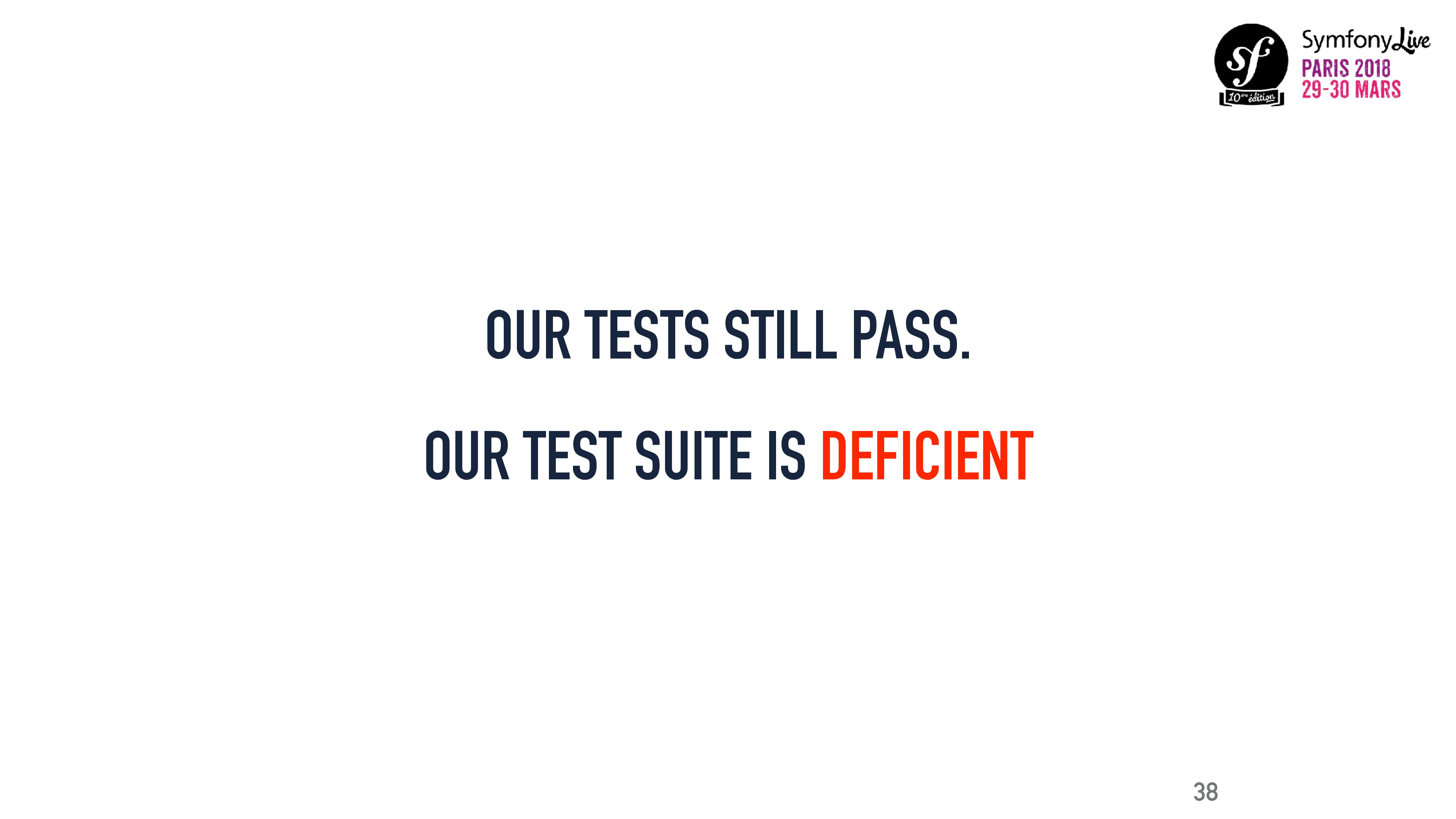 OUR TESTS STILL PASS. OUR TEST SUITE IS DEFICIE...