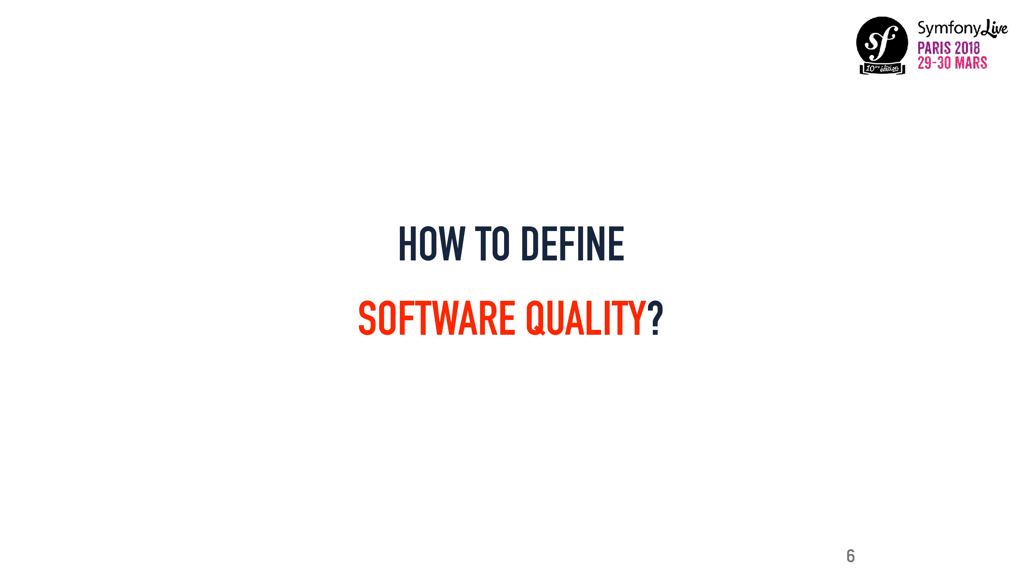 HOW TO DEFINE SOFTWARE QUALITY? 6