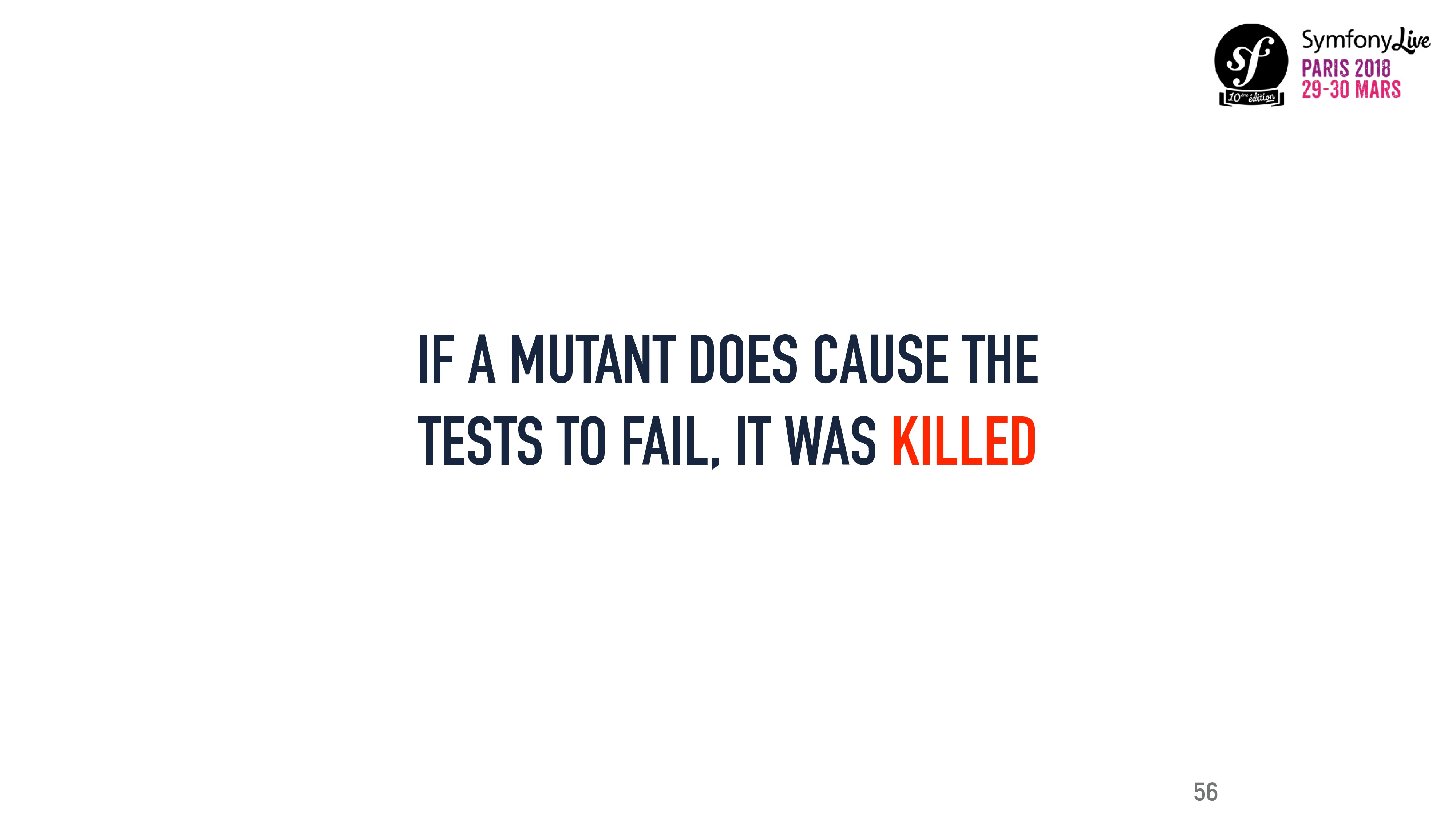 IF A MUTANT DOES CAUSE THE TESTS TO FAIL, IT WA...
