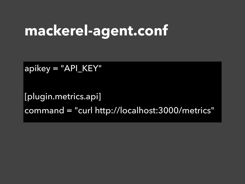 "mackerel-agent.conf apikey = ""API_KEY"" [plugin...."