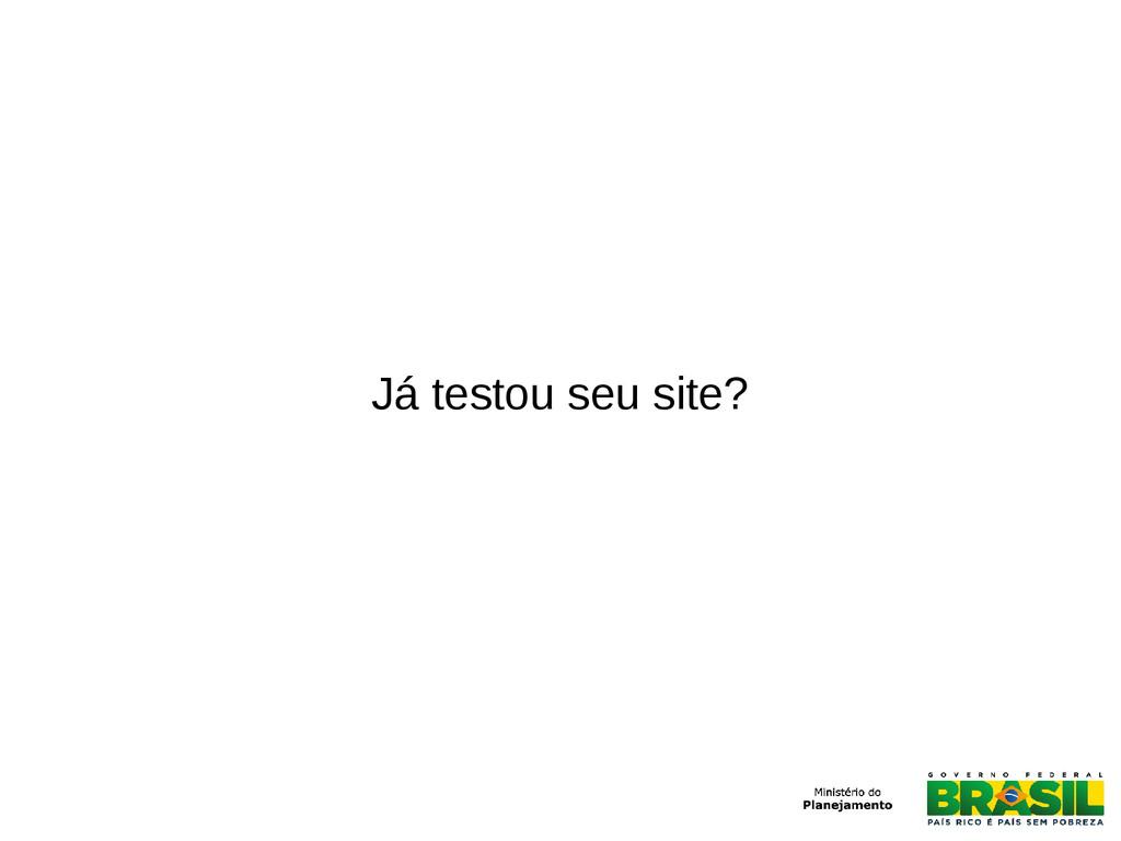 Já testou seu site?