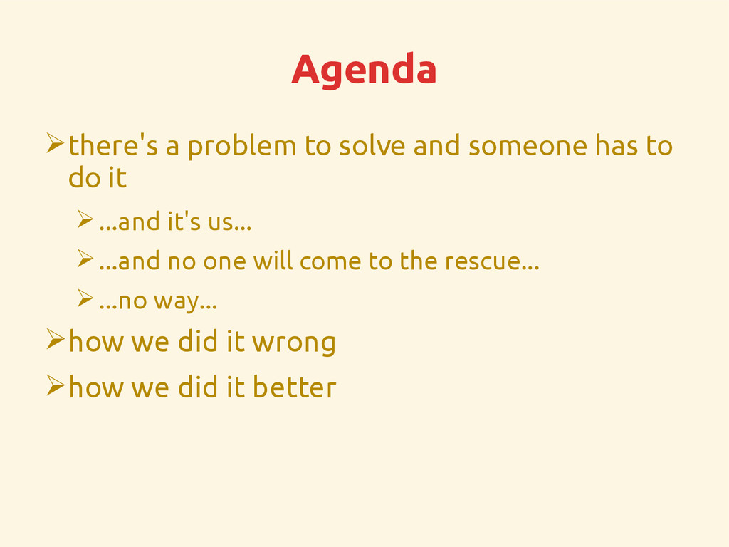 Agenda ➢there's a problem to solve and someone ...