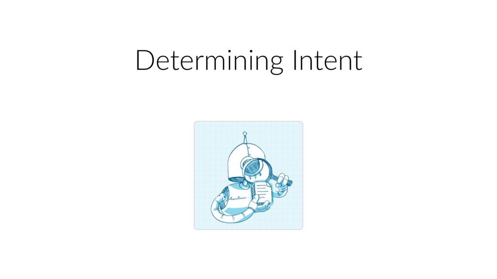 Determining Intent