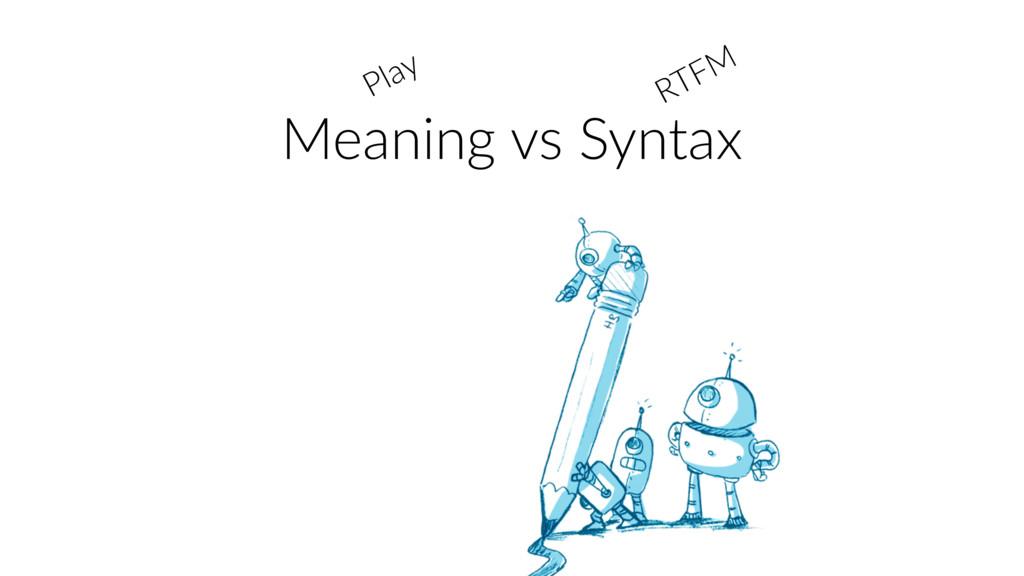 Meaning vs Syntax Play RTFM