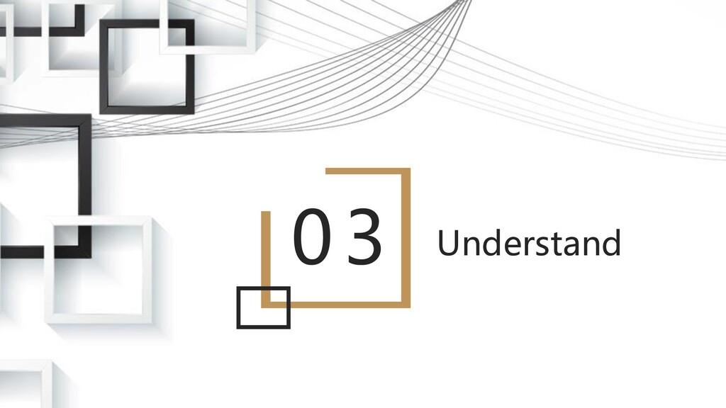 03 Understand