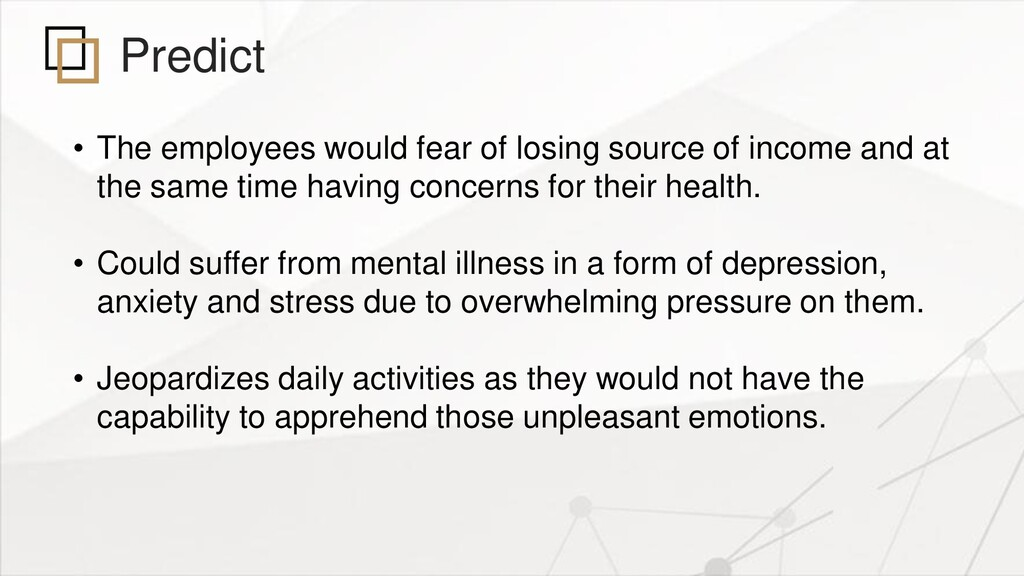 Predict • The employees would fear of losing so...